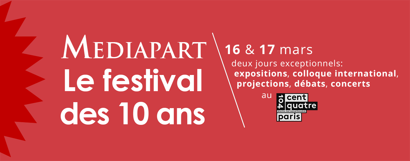Le festival des 10 ans de Mediapart les 16 et 17 mars. 2 jours exceptionnels : expositions, colloque international, projections, débats et concerts au 104.